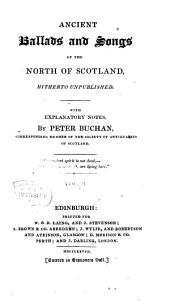 Ancient Ballads and Songs of the North of Scotland: Hitherto Unpublished, with Explanatory Notes, Volume 2