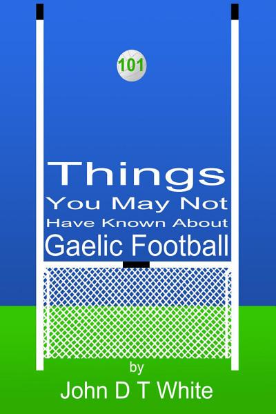 101 Things You May Not Have Known About Gaelic Football PDF
