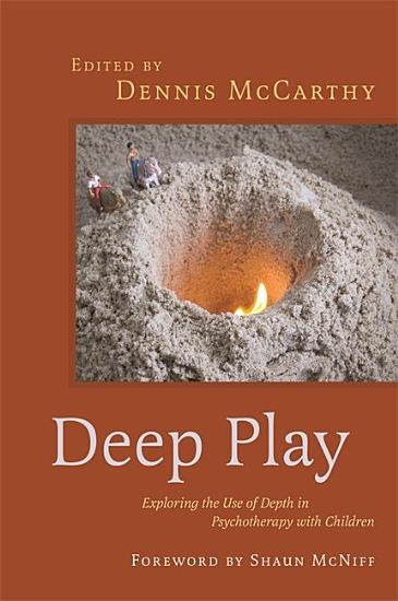 Deep Play   Exploring the Use of Depth in Psychotherapy with Children PDF