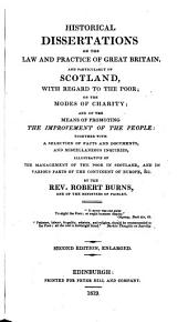Historical dissertations on the law and practice of Great Britain, and particularly of Scotland, with regard to the poor; on the modes of charity [&c.].