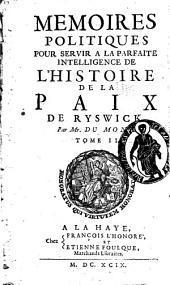 Mémoires politiques pour servir à la parfaite intelligence de l'histoire de la paix de Ryswick: Volume2