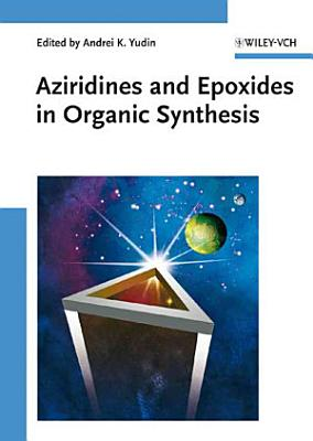 Aziridines and Epoxides in Organic Synthesis