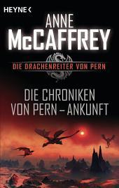 Die Chroniken von Pern - Ankunft: Die Drachenreiter von Pern, Band 13 - Episodenroman