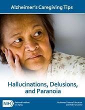 Hallucinations, Delusions, and Paranoia: Alzheimer's Caregiving Tips