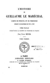 L'histoire de Guillaume le Maréchal, Cte de Striguil et de Pembroke, régent d'Angleterre de 1216 à 1219: poème français inconnu, conservé dans un manuscrit de la bibliothèque de sir Thomas Phillipps à Cheltenham