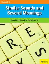 Similar Sounds and Several Meanings: Word Puzzlers for Grades 2-3