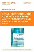 Certification and Core Review for High Acuity and Critical Care Nursing   E Book PDF