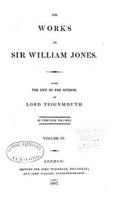 The Works of Sir William Jones: With the Life of the Author by Lord Teignmouth. In Thirteen Volumes, Volume 4