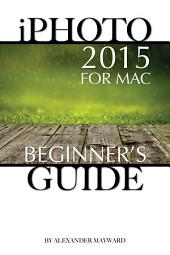 iPhoto 2015 for Mac: Beginner's Guide