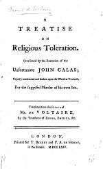 A Treatise on Religious Toleration. Occasioned by the execution of the unfortunate John Calas, unjustly condemned and broken upon the wheel at Toulouse, for the supposed murder of his own son. Translated from the French ... by the translator of Eloisa, etc