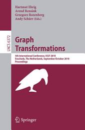 Graph Transformations: 5th International Conference, ICGT 2010, Twente, The Netherlands, September 27--October 2, 2010, Proceedings