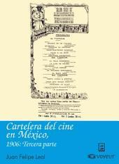 Cartelera del cine en México, 1906: Tercera parte: Cartelera del Cine en México, 1903-1911