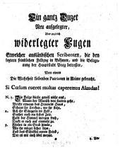 """""""Ein"""" gantz Duzet Neu aufgelegter, Aber zugleich widerlegter Lugen Etwelcher ausländischen Scribenten, die den letztern feindlichen Feldzug in Böhmen, und die Belagerung der Hauptstadt Prag betreffen"""