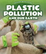 Plastic Pollution and Our Earth
