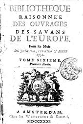 Bibliotheque raisonnée des ouvrages des savans de l'Europe: Tome sixieme, Volume6