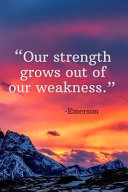 Our Strength Grows Out of Our Weakness - Emerson