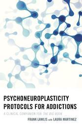 Psychoneuroplasticity Protocols For Addictions Book PDF