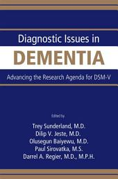 Diagnostic Issues in Dementia: Advancing the Research Agenda for DSM-V