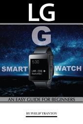 LG G Smart Watch: An Easy Guide for Beginners