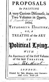 Proposals for printing a very curious discourse ... intitled, Ψευδολογια Πολιτικη; or, a Treatise of the art of political lying, with an abstract of the first volume of the said treatise. [By Jonathan Swift, or John Arbuthnot.]
