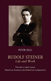 Rudolf Steiner, Life and Work Volume 3 (1900-1914): Spiritual Science and Spiritual Community