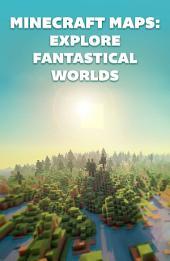 Minecraft Maps: Explore Fantastical Worlds