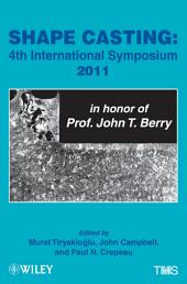 Shape Casting: Fourth International Symposium 2011 (in honor of Prof. John T. Berry)
