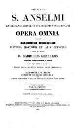 S. Anselmi ex Beccensi Abbate Cantuariensis Archiepiscopi Opera omnia, nec non Eadmeri Monachi Historia novorum et alia opuscula