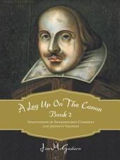 A Leg Up on the Canon: Adaptations of Shakespeare's Comedies and Jonson's Volpone, Book 2
