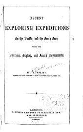 Recent Exploring Expeditions to the Pacific and the South Seas: Under the American, English, and French Governments