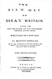 The History of Great Britain, from the First Invasion of it by the Romans Under Julius Caesar: Written on a New Plan