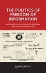 The Politics of Freedom of Information: How and Why Governments Pass Laws that Threaten their Power