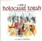 I Am a Holocaust Torah: The Story of the Saving of 1,564 Torahs Stolen by the Nazis