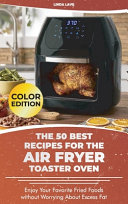 The 50 Best Recipes for the Air Fryer Toaster Oven