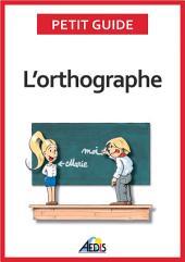 L'orthographe: Plus aucun doute pour écrire et épeler les mots de la langue française