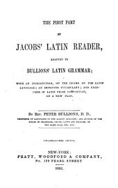 The First Part of Jacobs' Latin Reader: Adapted to Bullions' Latin Grammar; with an Introduction ...