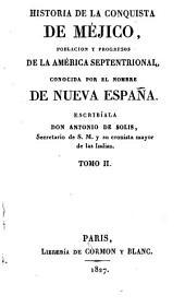 Historia de la conquista de Méjico, poblacion y progresos de la América septentrional, conocida por el nombre de Nueva España: Volumen 2