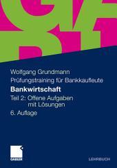 Bankwirtschaft: Teil 2: Offene Aufgaben mit Lösungen, Teil 2, Ausgabe 6