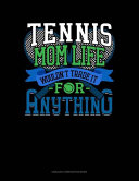 Tennis Mom Life Wouldn't Trade It For Anything