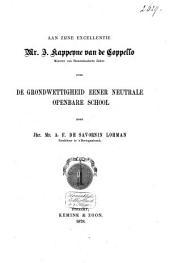 Aan Zijne Excellentie Mr. J. Kappeyne van de Coppello ... over de grondwettigheid eener neutrale openbare school