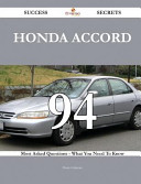Honda Accord 94 Success Secrets - 94 Most Asked Questions on Honda Accord - What You Need to Know