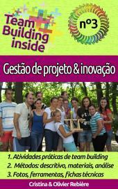 Team Building inside n°3 - gestão de projeto & inovação: Criar e viver o espírito de equipe!