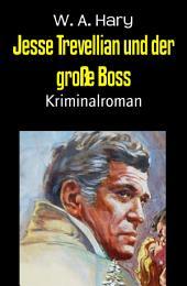 Jesse Trevellian und der große Boss: Kriminalroman