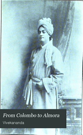 From Colombo to Almora: Being a Record of Swami Vivekananda's Return to India After His Mission to the West. Includes Reports of His Lectures and Replies to Addresses
