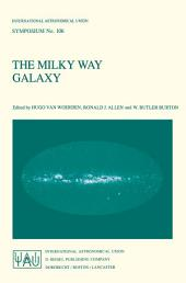 The Milky Way Galaxy: Proceedings of the 106th Symposium of the International Astronomical Union Held in Groningen, The Netherlands 30 May – 3 June, 1983