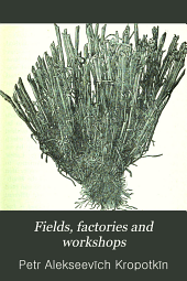 Fields, Factories and Workshops: Or, Industry Combined with Agriculture and Brain Work with Manual Work