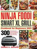 Ninja Foodi Smart XL Grill Cookbook for Beginners 2021