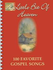 A Little Bit of Heaven: 100 Favorite Gospel Songs