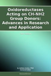 Oxidoreductases Acting on CH-NH2 Group Donors: Advances in Research and Application: 2011 Edition