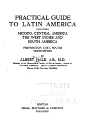 Practical Guide to Latin America: Including Mexico, Central America, the West Indies and South America; Preparation, Cost Routes, Sight-seeing